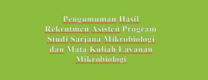 Pengumuman Hasil Rekrutmen Asisten Program Studi Sarjana Mikrobiologi dan Mata Kuliah Layanan Mikrobiologi