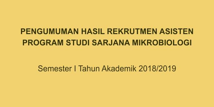 Pengumuman Asisten Praktikum Program Studi Mikrobiologi Semester I 2018/2019